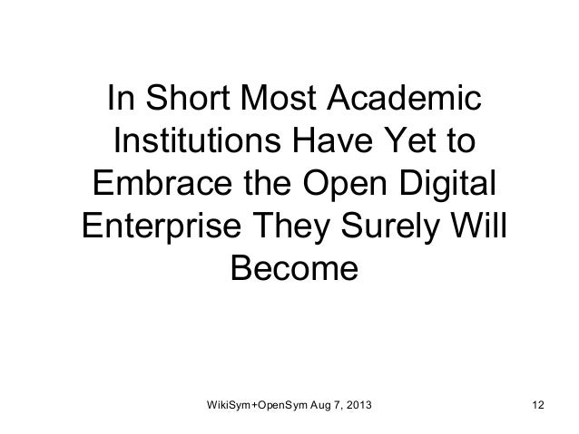 In Short Most Academic Institutions Have Yet to Embrace the Open Digital Enterprise They Surely Will Become WikiSym+OpenSy...