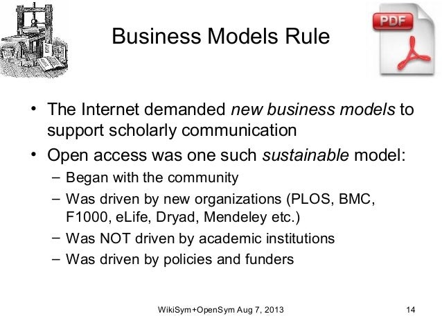 Business Models Rule • The Internet demanded new business models to support scholarly communication • Open access was one ...