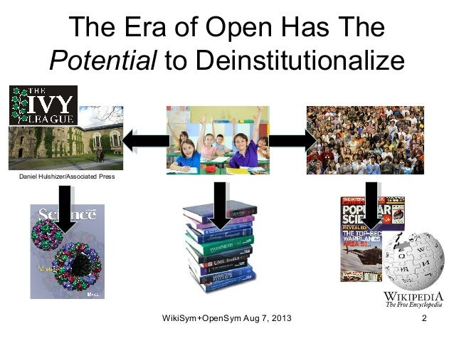 The Era of Open Has The Potential to Deinstitutionalize WikiSym+OpenSym Aug 7, 2013 2 Daniel Hulshizer/Associated Press