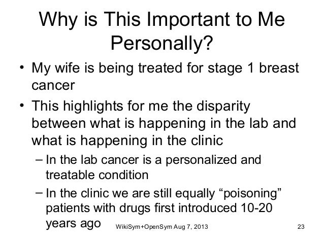 Why is This Important to Me Personally? • My wife is being treated for stage 1 breast cancer • This highlights for me the ...