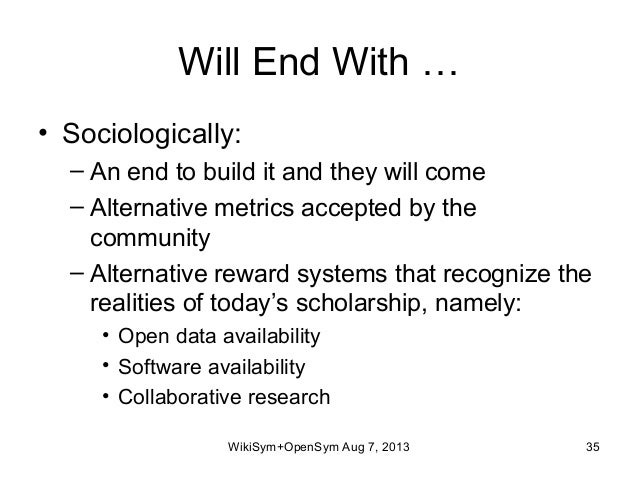 Will End With … • Sociologically: – An end to build it and they will come – Alternative metrics accepted by the community ...