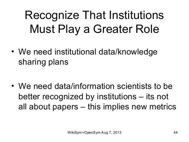 Recognize That Institutions Must Play a Greater Role • We need institutional data/knowledge sharing plans • We need data/i...