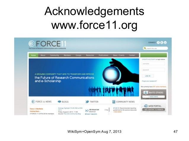 Acknowledgements www.force11.org WikiSym+OpenSym Aug 7, 2013 47