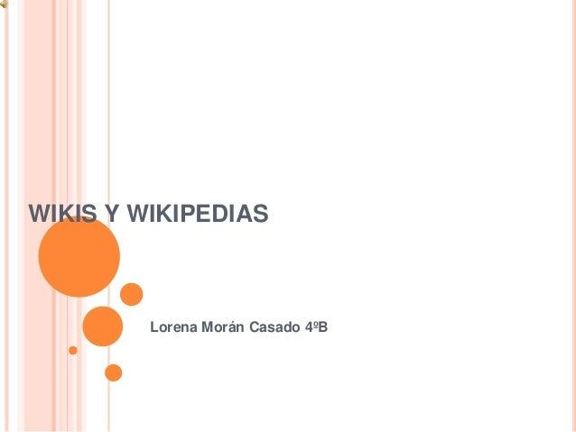 WIKIS Y WIKIPEDIAS         Lorena Morán Casado 4ºB