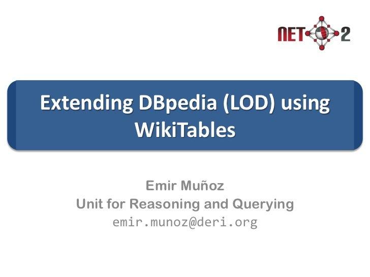 Extending DBpedia (LOD) using         WikiTables              Emir Muñoz   Unit for Reasoning and Querying         emir.mu...