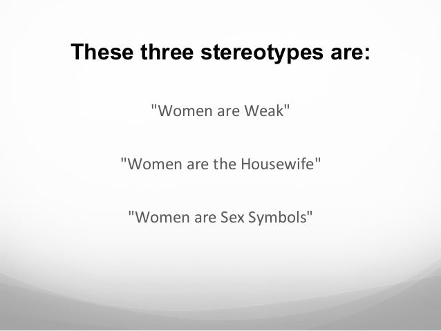 the stereotyping of women in the media essay Mass media play a significant role in a modern world analysis of the gender stereotyping phenomenon in tv whereas women have been shown as low-position.