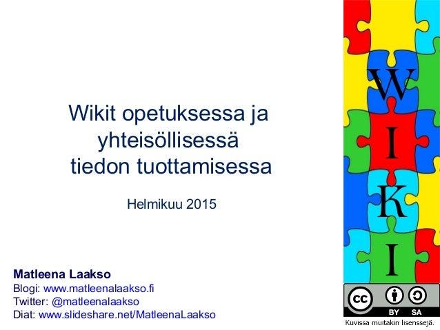 Wikit opetuksessa ja yhteisöllisessä tiedon tuottamisessa Maaliskuu 2014 Matleena Laakso PAOK-verkosto Blogi: www.matleena...