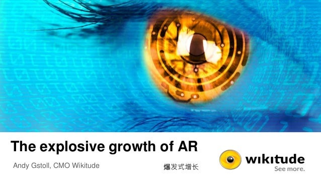The explosive growth of AR Andy Gstoll, CMO Wikitude 爆发式增长