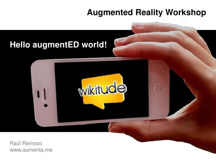 AugmentedRealityWorkshop<br />HelloaugmentEDworld!<br />Raúl Reinoso    <br />www.aumenta.me<br />Raúl Reinoso<br />