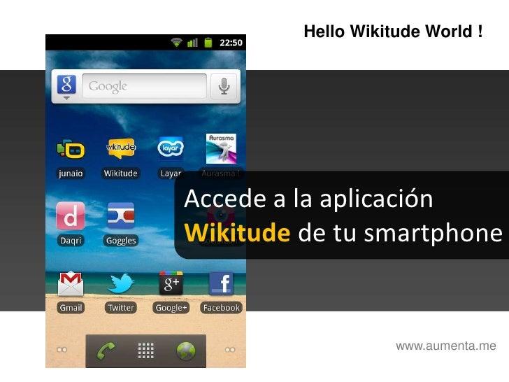 HelloWikitudeWorld !<br />Accede a la aplicación <br />Wikitude de tu smartphone<br />www.aumenta.me<br />