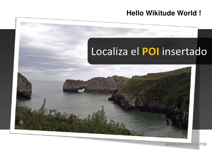 HelloWikitudeWorld !<br />Localiza el POI insertado<br />www.aumenta.me<br />