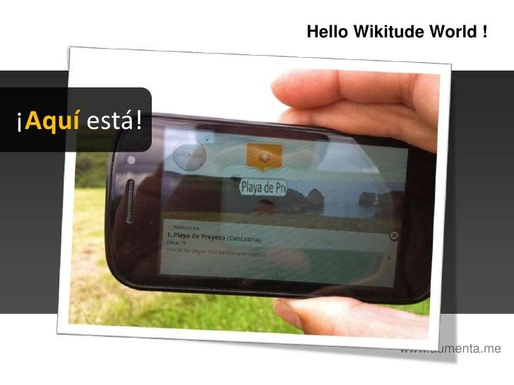 HelloWikitudeWorld !<br />¡Aquí está!<br />www.aumenta.me<br />