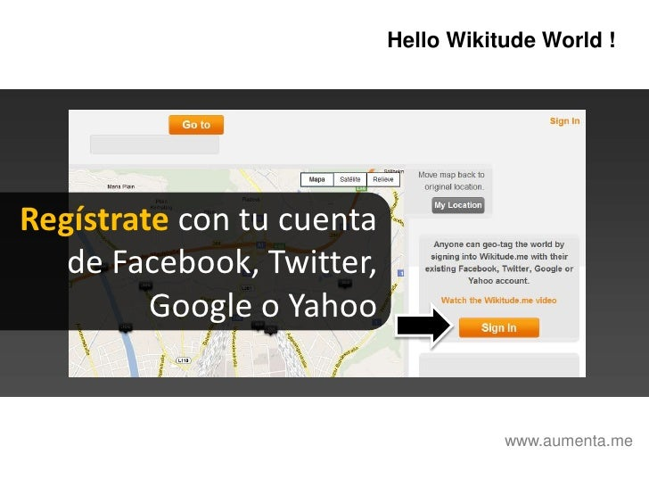 HelloWikitudeWorld !<br />Regístrate con tu cuenta <br />de Facebook, Twitter, <br />Google o Yahoo<br />www.aumenta.me<br />