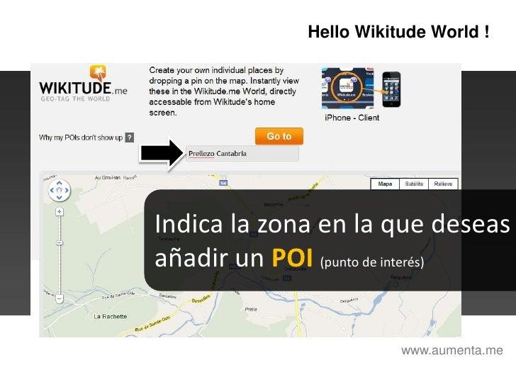 HelloWikitudeWorld !<br />Indica la zona en la que deseas añadir un POI(punto de interés)<br />www.aumenta.me<br />