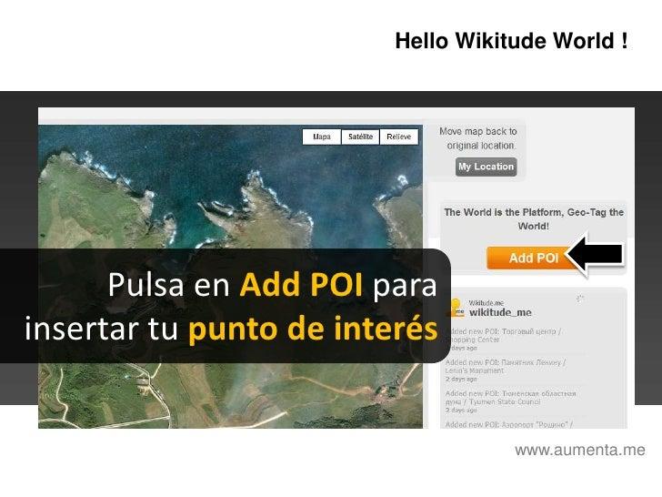HelloWikitudeWorld !<br />Pulsa en Add POIpara <br />insertar tu punto de interés<br />www.aumenta.me<br />