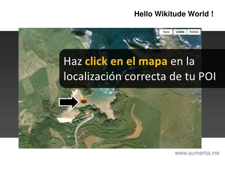 HelloWikitudeWorld !<br />Haz click en el mapa en la localización correcta de tu POI<br />www.aumenta.me<br />