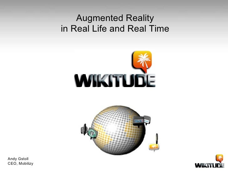 Augmented Reality  in Real Life and Real Time  Andy Gstoll CEO, Mobilizy