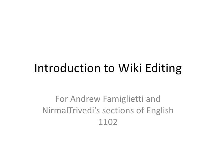 Introduction to Wiki Editing<br />For Andrew Famiglietti and NirmalTrivedi's sections of English 1102<br />