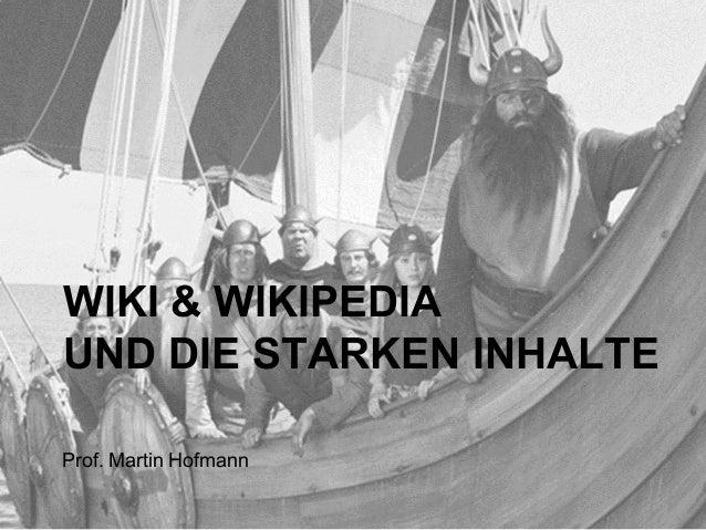 WIKI & WIKIPEDIA  UND DIE STARKEN INHALTE  Prof. Martin Hofmann