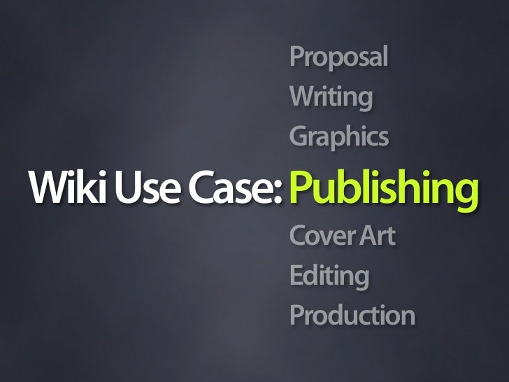 Proposal               Writing               Graphics Wiki Use Case: Publishing               Cover Art               Edit...