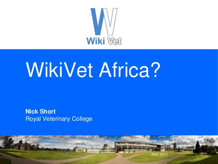 WikiVet Africa?Nick Short Royal Veterinary College<br />RVC 2011<br />