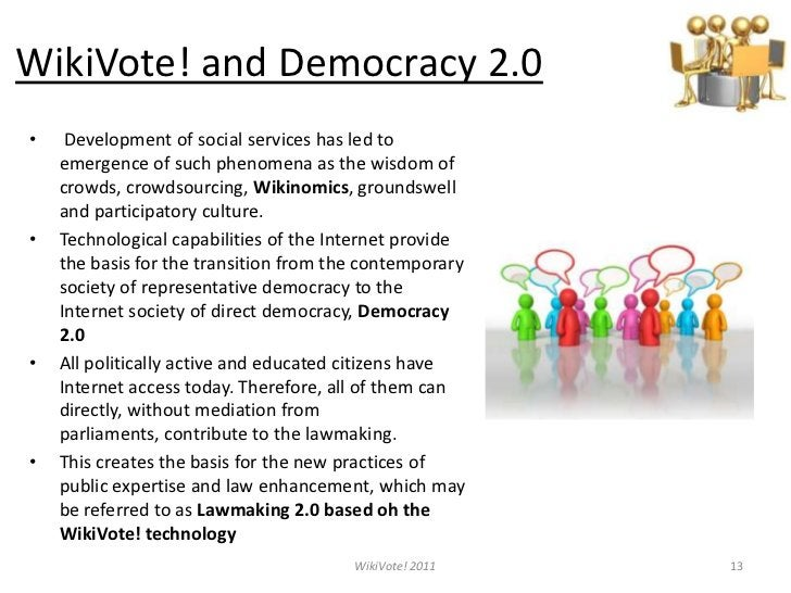 WikiVote! and Democracy 2.0<br />Development of social services has led to emergence of such phenomena as the wisdom of cr...