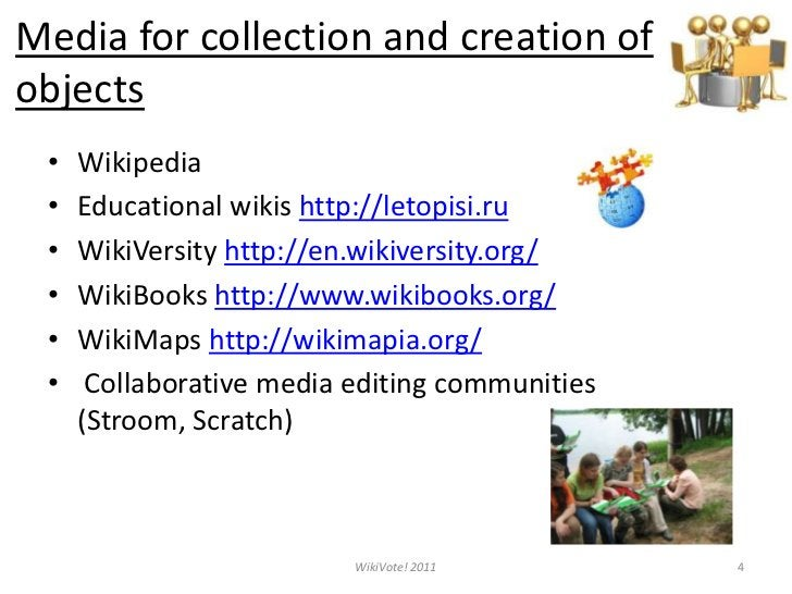 Media for collection and creation of objects<br />Wikipedia<br />Educational wikis http://letopisi.ru<br />WikiVersityhttp...