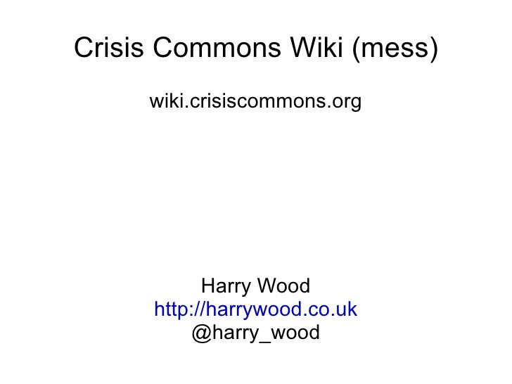 Crisis Commons Wiki (mess) wiki.crisiscommons.org Harry Wood http://harrywood.co.uk @harry_wood