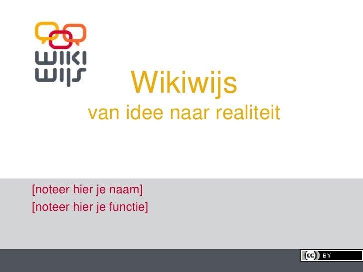 Wikiwijsvan idee naar realiteit<br />[noteerhier je naam] <br />[noteerhier je functie]<br />