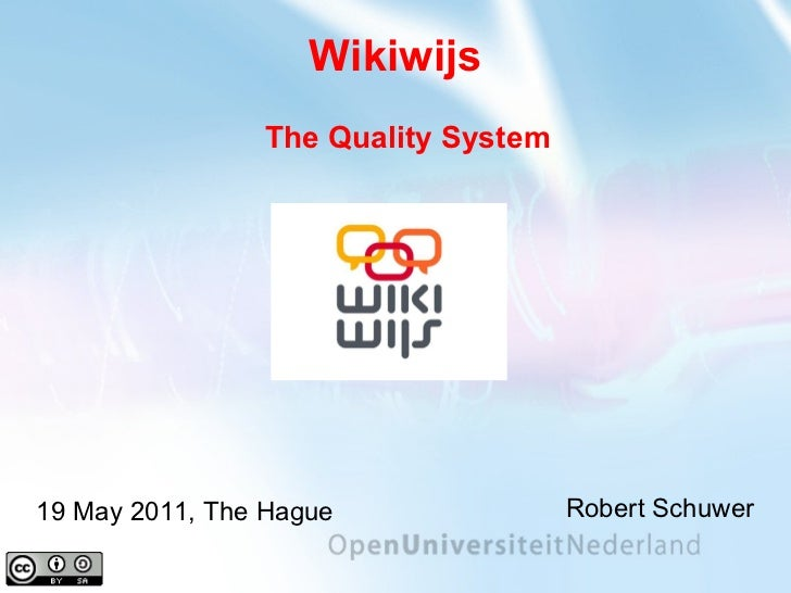 Wikiwijs Robert Schuwer 19 May 2011, The Hague The Quality System