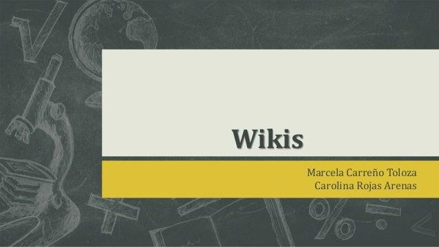 Wikis Marcela Carreño Toloza Carolina Rojas Arenas