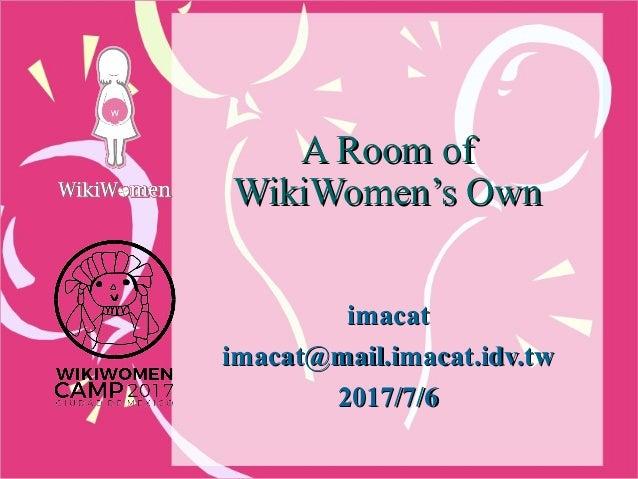 A Room ofA Room of WikiWomen's OwnWikiWomen's Own imacatimacat imacat@mail.imacat.idv.twimacat@mail.imacat.idv.tw 2017/7/6...