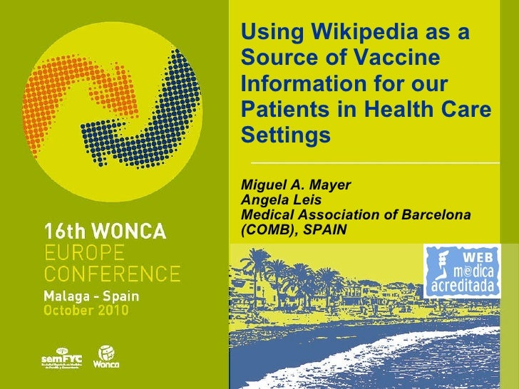 Using Wikipedia as a Source of Vaccine Information for our Patients in Health Care Settings Miguel A. Mayer Angela Leis Me...