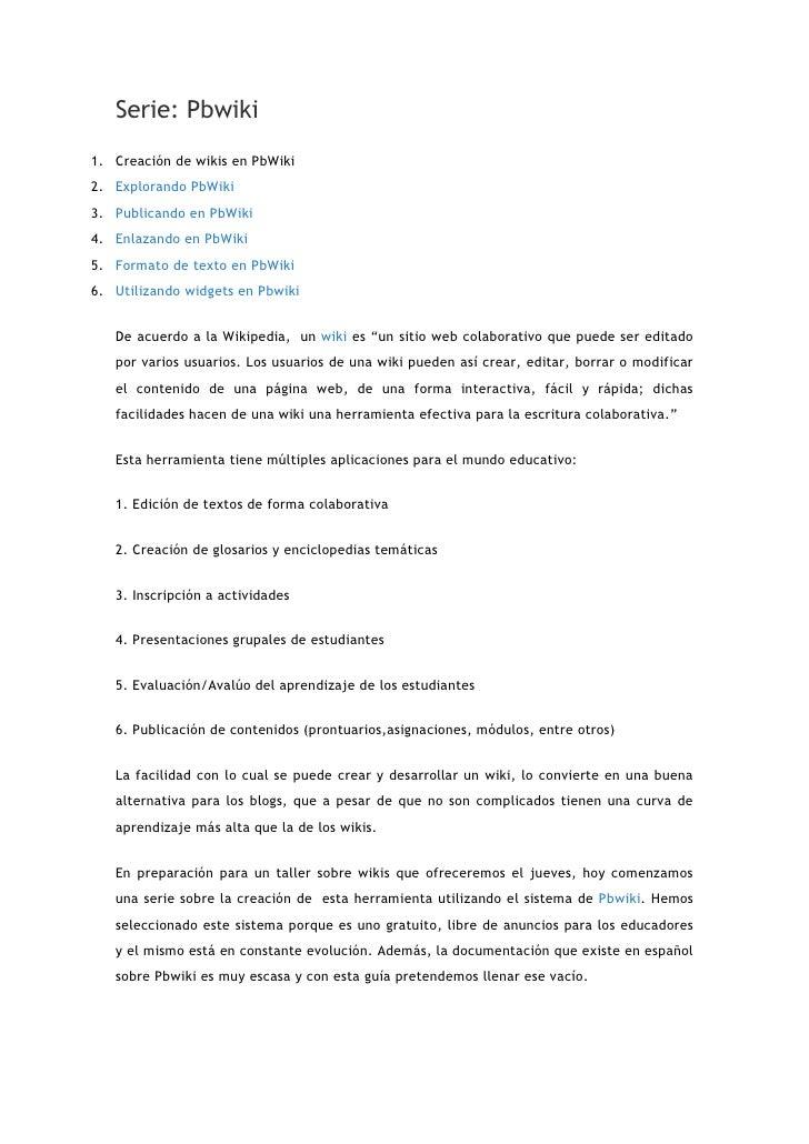 Serie: Pbwiki<br />Creación de wikis en PbWiki<br />Explorando PbWiki<br />Publicando en PbWiki<br />Enlazando en PbWiki<b...