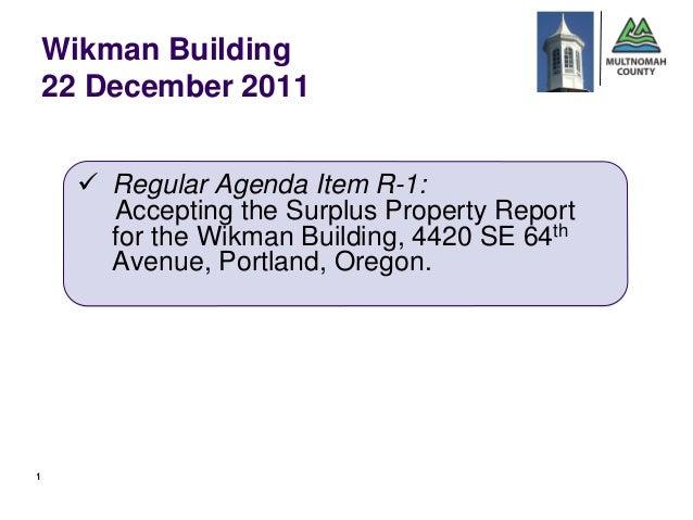 Wikman Building    22 December 2011       Regular Agenda Item R-1:        Accepting the Surplus Property Report        fo...