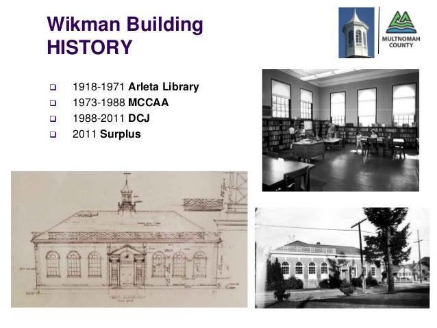 Wikman Building    HISTORY       1918-1971 Arleta Library       1973-1988 MCCAA       1988-2011 DCJ       2011 Surplus2