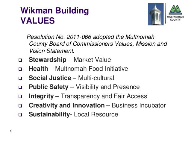 Wikman Building    VALUES        Resolution No. 2011-066 adopted the Multnomah         County Board of Commissioners Value...