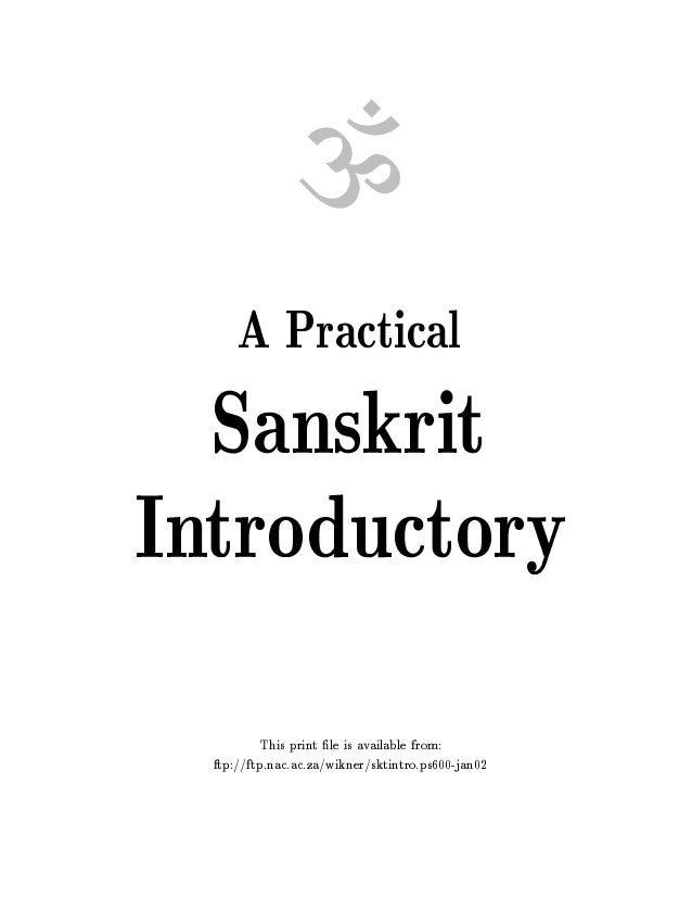 ? A Practical  Sanskrit Introductory This print le is available from: ftp://ftp.nac.ac.za/wikner/sktintro.ps600-jan02