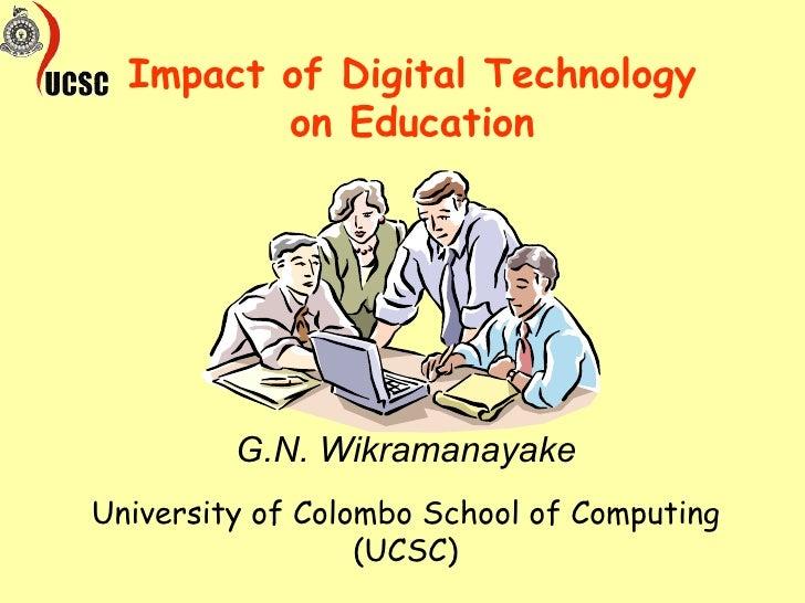 Impact of Digital Technology on Education University of Colombo School of Computing (UCSC) G.N. Wikramanayake