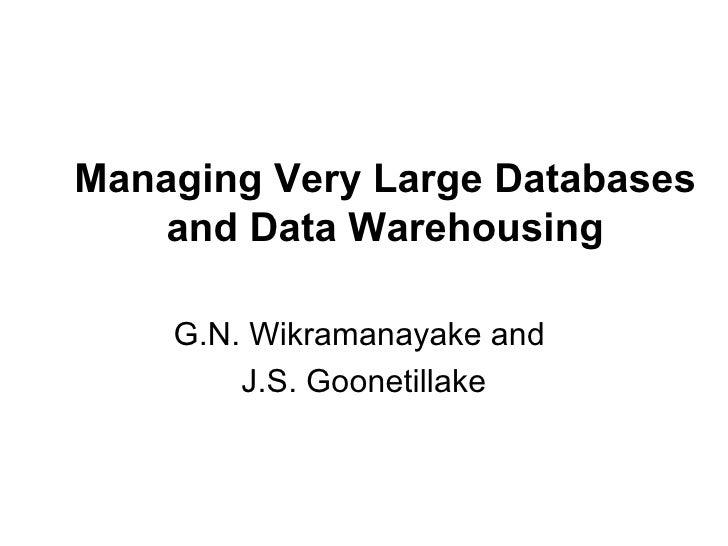 Managing Very Large Databases and Data Warehousing  G.N. Wikramanayake and  J.S. Goonetillake