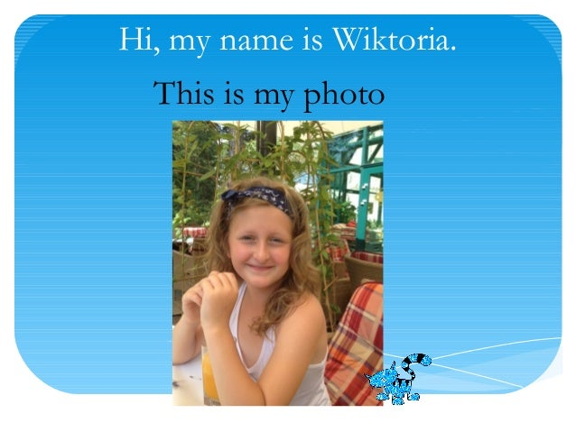 Hi, my name is Wiktoria.  This is my photo