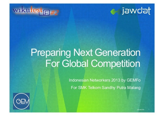 Preparing Next Generation   For Global Competition        Indonesian Networkers 2013 by GEMFo         For SMK Telkom Sandh...