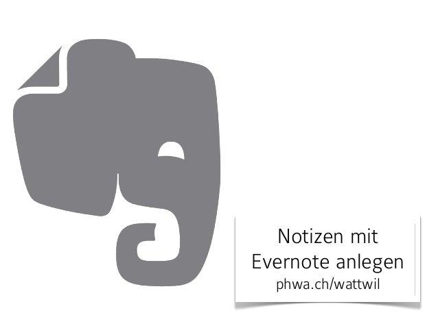 Notizen mit  Evernote anlegen  phwa.ch/wattwil