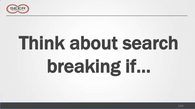 Think about search   breaking if…                 104
