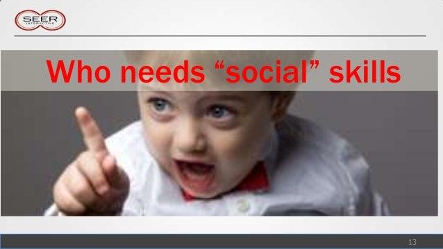 """Who needs """"social"""" skills                            13"""