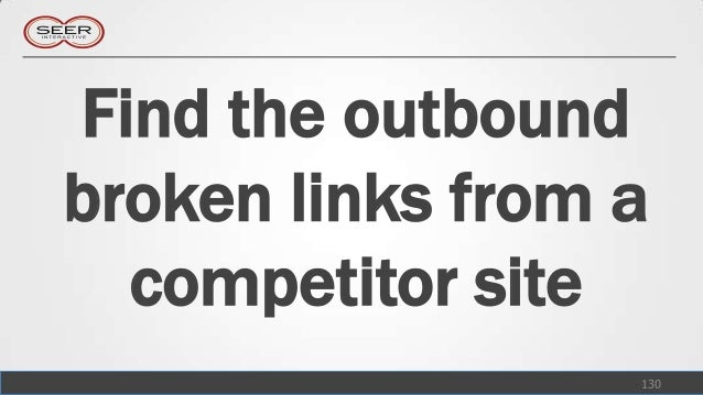 Find the outboundbroken links from a  competitor site                  130