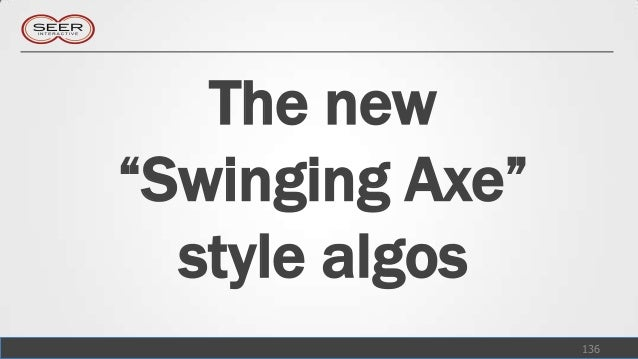 """The new""""Swinging Axe""""  style algos                 136"""