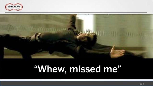 """""""Whew, missed me""""                    138"""