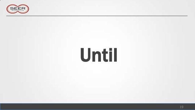 Until        19