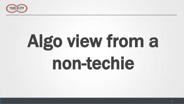 Algo view from a   non-techie                   2